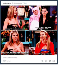 Phoebe is savage :P: confessaveu alltvshowgifs Follow  Monica, we need more candy.  m  Yeah know. But one of them said that she  loved me, so ljust gave her everything  Source: robertkazinsky  4,379 notes  what? There's only been  like four kidsl  No wonder you're pregnant! Phoebe is savage :P