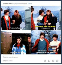 Kelso and Jackie is basically my relationship :P: confessaveu populartvshowgils Follow  It's kind of co  rm cold, too  Wal here, take my jacket.  love you.  Well damn, JackielS  can't control the weatherl Kelso and Jackie is basically my relationship :P