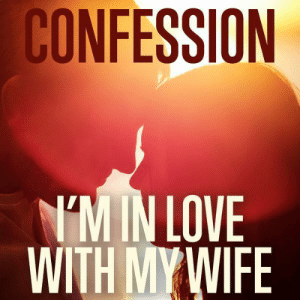 91+ I Love My Wife Meme Funny Wife Memes 2018 Edition Though I. I ...: CONFESSION  M IN LOVE  WITH MY WIFE 91+ I Love My Wife Meme Funny Wife Memes 2018 Edition Though I. I ...