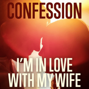 I Love My Wife Meme, Funny Wife Memes - 2018 Edition: CONFESSION  M IN LOVE  WITH MY WIFE I Love My Wife Meme, Funny Wife Memes - 2018 Edition