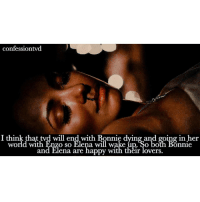 Agree or disagree? - @stelena Filter credit: @sterolines: confession vd  I think that twd will end with Bonnie dying and going in her  world with will Bonnie  and Elena are happy with their lovers. Agree or disagree? - @stelena Filter credit: @sterolines