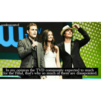 Community, Memes, and 🤖: confession vd  In my opinion the TVD community expected to much  for the Final, that's why so much of them are dissapointed + Agree or Disagree? · · - @mademoiselleforbes