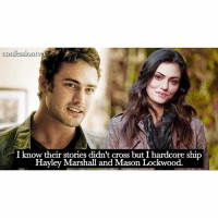 Memes, Cross, and 🤖: confessionive  I know their stories didn't cross but I hardcore ship  Hayley Marshall and Mason Lockwood. Agree or Disagree? -@bestvdscenes