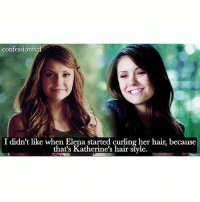 Memes, Hair, and 🤖: confessiontvd  I didn't like when Elena started curling her hair, because  that's Katherine's hair style. Agree or Disagree? -@bestvdscenes