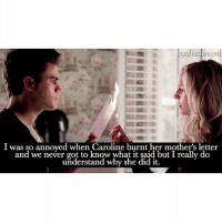 Memes, The Real, and Humanity: confessiontvd  I was so annoved when Caroline burnt her mother's letter  and we never got to know what it said but I really do  understand why she did it. Agree or disagree? agree.. i really wanted to know what liz wrote 😭 i don't understand why elena gave the real letter to caroline when her humanity was off.. she should've read the letter out loud then give it to caroline or make a copy of it or something :( - @tvd.ig