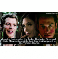 Agree or disagree? AGREE - @epicdxlena: confessiontvd  Imagine thinking that Kai Parker, Katherine Pierce and  Klaus Mikaelson aren't the best thing that happened to  The Vampire Diaries. Agree or disagree? AGREE - @epicdxlena