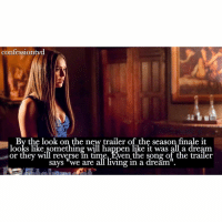 """Agree or disagree? I definitely don't think it will end as a dream! - @epicdxlena: confessiontyd  By the look on the new trailer of the season finale it  looks like something will happen like it was all a dream  or they will reverse in time. Even the song of the trailer  says """"we are all living in a dream Agree or disagree? I definitely don't think it will end as a dream! - @epicdxlena"""