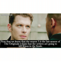 Agree or Disagree? -@bestvdscenes: confessiontyd  Now that we know that the season 5 is the last season of  The Originals I think that the writers are going to  kill Klaus in the finale. Agree or Disagree? -@bestvdscenes