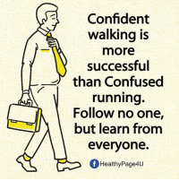 confused: Confident  walking is  more  successful  than Confused  running.  Follow no one,  but learn from  everyone.  fHealthyPage4U