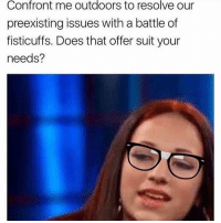 Trendy, Suite, and Confrontation: Confront me outdoors to resolve our  preexisting issues with a battle of  fisticuffs. Does that offer suit your  needs? This meme can syphon my phallic member