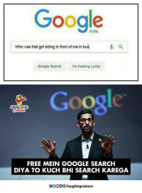 Google, Free, and Girl: Cong  Google  India  Who was that girl sitting in front of me in bus  Google Search I'm Feeling Lucky  Google  AUGHING  FREE MEIN GOOGLE SEARCH  DIYA TO KUCH BHI SEARCH KAREGA  0000/laughingcolours