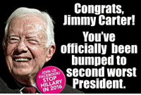 Congrats Jimmy!: Congrats,  Jimmy Carter!  You've  officially been  bumped to  Second worst  FACEBOOK/  President.  HILLARY Congrats Jimmy!