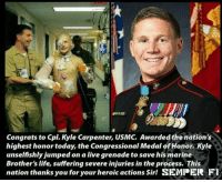 A real Hero, made right here in America. Thank you for your service. 🇺🇸 https://t.co/QJA7N4KmVx: Congrats to Cpl. Kyle Carpenter, USMC. Awarded the nation's  highest honor today, the Congressional Medal of Honor. Kyle  unselfishly jumped on a live grenade to save his marine  Brother's life, suffering severe injuries in the process. This  nation thanks you for your heroic actions Sir! SEMPER Fl A real Hero, made right here in America. Thank you for your service. 🇺🇸 https://t.co/QJA7N4KmVx