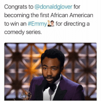 Memes, Worldstar, and Wshh: Congrats to @donaldglover for  becoming the first African American  to win an #Emmy for directing a  comedy series. Congratulations to DonaldGlover for making history as the first black person to win an Emmy for directing for a comedy 🙌🏆 Atlanta @childishgambino @atlantafx @worldstar WSHH