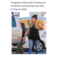Lol: Congrats to Hilary Duff on being one  of the few normal Disney stars and  turning out great Lol