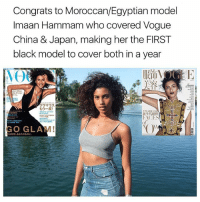 Memes, China, and Black: Congrats to Moroccan/Egyptian model  Imaan Hammam who covered Vogue  China & Japan, making her the FIRST  black model to cover both in a year  GO GLAM!