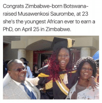 Memes, April, and 🤖: Congrats Zimbabwe-born Botswana-  raised Musa wenkosi Saurombe, at 23  she's the youngest African ever to earn a  PhD, on April 25 in Zimbabwe.