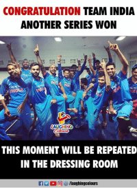 congratulation: CONGRATULATION TEAM INDIA  ANOTHER SERIES WON  LAUGHING  THIS MOMENT WILL BE REPEATED  IN THE DRESSING ROOM