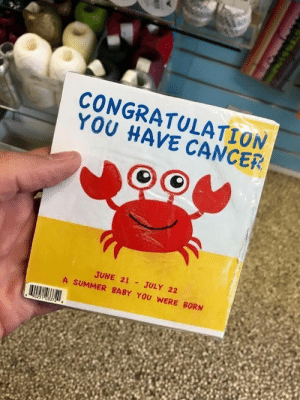 Maybe the worst book design ever.: CONGRATULATION  YOU HAVE CANCER  JUNE 21 JULY 22  A SUMMER BABY YOU WERE BORN Maybe the worst book design ever.
