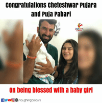 Congratulations To #CheteshwarPujara n #PujaPabari 👶 🙂: congratulations cheteshwar pujara  and Puja Pabar  AUGHING  on being blessed with a baby girl  oO㊧/laughingcolours Congratulations To #CheteshwarPujara n #PujaPabari 👶 🙂