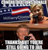 All Lives Matter, Jail, and Memes: CONGRATULATIONS DONALD  HillaryClinto  THANKS BUT YOU'RE  STILL GOING TO JAIL Lock her up! 🐘 MakeAmericaGreatAgain MAGA HillaryForPrison2016 Nobama BuildTheWall USA Trump2016 TrumpPence2016 BlueLivesMatter AllLivesMatter DonaldTrump Deplorables DeplorableLivesMatter HillaryForPrison