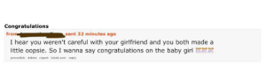 Creepy neckbeard fixates on my unborn child: Congratulations  from  sent 32 minutes ago  I hear you weren't careful with your girlfriend and you both made a  little oopsie. So I wanna say congratulations on the baby girl  permalink delete report block user reply Creepy neckbeard fixates on my unborn child