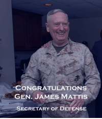 Congratulations General Mattis on your selection to be Secretary of Defense: CONGRATULATIONS  GEN JAMES MATTIS  SECRETARY OF DEFENSE Congratulations General Mattis on your selection to be Secretary of Defense
