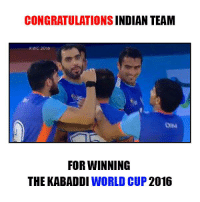Memes, World Cup, and Congratulations: CONGRATULATIONS  INDIAN TEAM  KWC 2016  FOR WINNING  THE KABADDI WORLD CUP  2016 Champions of the world!  The Indian Kabaddi 'Dream Team' has won the #2016KabaddiWorldCup