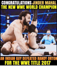 Memes, Randy Orton, and World Wrestling Entertainment: CONGRATULATIONS  JINDER MAHAL  THE NEW WWE WORLD CHAMPION  AN INDIAN GUY DEFEATED RANDY ORTON  FOR THE WWE TITLE 2017 1st Indian Championship Winner!