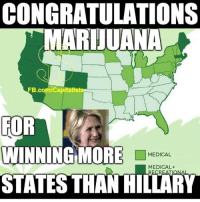 America, Dope, and Drunk: CONGRATULATIONS  MARIJUANA  FB.com/Capitalist  FOR  WINNING MORE  MEDICAL  MEDICAL  STATES THAN HILLARY When it comes to marijuana, I get a lot of shit from fellow conservatives on my opinion of it. Personally, I don't care for it, but if someone wants to roll up a dooby, smoke it, and relax, then it's nobody's place ESPECIALLY not the government to tell them they can't. It's proven to be a hell of a lot healthier than alcohol, so what's the big issue? Of course, you shouldn't get high and drive just like you shouldn't get drunk and drive, so it should have the same penalty in that sense. Not only would it take away money from the ruthless cartels, it will help when it comes to taxes the same as alcohol. So if you're a lover of the dingus, just know I support your freedom to do so and have no problem with it. Just don't turn into a lazy liberal hippie. marijuana weed smokingweed dope joint liberals libbys democraps liberallogic liberal ccw247 conservative constitution presidenttrump resist stupidliberals merica america stupiddemocrats donaldtrump trump2016 patriot trump yeeyee presidentdonaldtrump draintheswamp makeamericagreatagain trumptrain maga Add me on Snapchat and get to know me. Don't be a stranger: thetypicallibby Partners: @theunapologeticpatriot 🇺🇸 @too_savage_for_democrats 🐍 @thelastgreatstand 🇺🇸 @always.right 🐘 @keepamerica.usa ☠️ TURN ON POST NOTIFICATIONS! Make sure to check out our joint Facebook - Right Wing Savages Joint Instagram - @rightwingsavages Joint Twitter - @wethreesavages Follow my backup page: @the_typical_liberal_backup