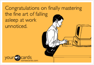 Congratulations on finally mastering the fine art of falling asleep ...: Congratulations on finally mastering  the fine art of falling  asleep at work  unnoticed  your e cards  someecards.com Congratulations on finally mastering the fine art of falling asleep ...