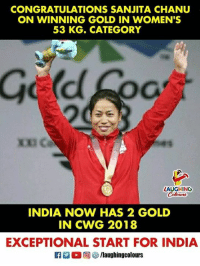 Congratulations To #SanjitaChanu  :)  #India #CWG2018: CONGRATULATIONS SANJITA CHANU  ON WINNING GOLD IN WOMEN'S  53 KG. CATEGORY  Oc  LAUGHING  INDIA NOW HAS 2 GOLD  IN CWG 2018  EXCEPTIONAL START FOR INDIA  ra 。回够/laughingcolours Congratulations To #SanjitaChanu  :)  #India #CWG2018