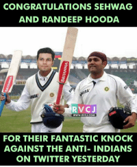 Memes, 🤖, and Com: CONGRATULATIONS SEHWAG  AND RANDEEP HOODA  RVC J  WWW. RVCJ.COM  FOR THEIR FANTASTIC KNOCK  AGAINST THE ANTI- INDIANS  ON TWITTER YESTERDAY They Rocked ❤😍👌 rvcjinsta randeephooda