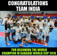 Memes, World Cup, and Congratulations: CONGRATULATIONS  TEAM INDIA  FOR BECOMING THE WORLD  CHAMPION IN KABADDI WORLD CUP 2016 Proud moment for India...