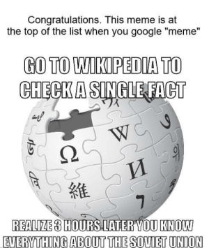 """OwO: Congratulations. This meme is at  the top of the list when you google """"meme""""  GO TO WIKIPEDIA TO  維  REALIZE 3 HOURS LATER YOU KNOUW  EVERYTHING ABOUTTHE SOVIET UNION OwO"""