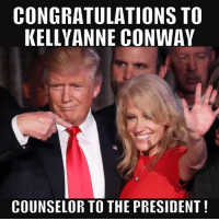 Conway, Memes, and Congratulations: CONGRATULATIONS TO  KELLY ANNE CONWAY  COUNSELOR TO THE PRESIDENT