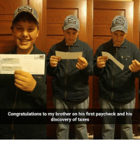Memes, Taxes, and Congratulations: Congratulations to my brother on his first paycheck and his  discovery of taxes Welcome to the real world kid