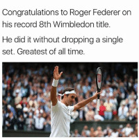 GOAT: Congratulations to Roger Federer on  his record 8th Wimbledon title  He did it without dropping a single  set. Greatest of all time. GOAT