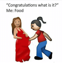 """same tbh: """"Congratulations what is it?""""  Me: Food same tbh"""