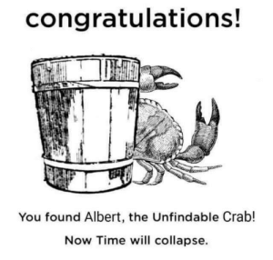 Quick! Good luck for you if you spot him by Latricc MORE MEMES: congratulations!  You found Albert, the Unfindable Crab!  Now Time will collapse Quick! Good luck for you if you spot him by Latricc MORE MEMES