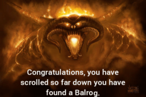 You shall not pass: Congratulations, you have  scrolled so far down you have  found a Balrog.  Jetana You shall not pass