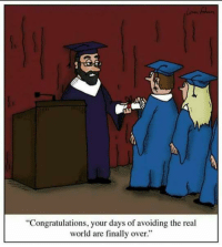 """Finals Over: """"Congratulations, your days of avoiding the real  world are finally over."""""""