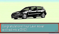Memes, Boost, and Congratulations: Congratulations! Your Laun mowen  eyolyed into a CIVIC It's evolving! Check out @geo.baz for more awesome content . . carmemes jdm turbo boost tuner carsofinstagram carswithoutlimits carporn instacars supercar carspotting supercarspotting stance stancenation stancedaily racecar blacklist carthrottle cargram itswhitenoise