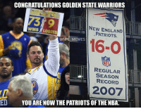 you win the internet: CONGRATULATIONSGOLDEN STATE WARRIORS  NEW ENGLAND  WINS, LOSSES  PATRIOTS  @NFL MEMES  REGULAR  SEASON  STAT  RECORD  2OO7  ED  YOU ARE NOW THE PATRIOTS OF THE NBA.