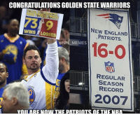 CONGRATULATIONSGOLDEN STATEWARRIORS  NEW ENGLAND  WINS LOSSES  PATRIOTS.  @NFL MEMES  16-O  REGULAR  SEASON  RECORD  2007  VnIIARENnW THE PATRIOTS mE THE NRA