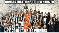 Memes, Juventus, and 🤖: CONGRATULATIONSTOIUVENTUSFC  cp  leer  eep  eep  leep  eep  Jeer  2016-17 SERIE AWINNERS They should already give Juventus the 2016-17 Serie A Trophy