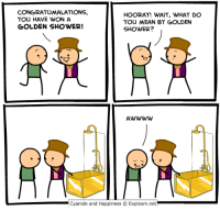 Dank, Shower, and Cyanide and Happiness: CONGRATUMALATIONS,  YOU HAVE WON A  GOLDEN SHOWER!  HOORAY! WAIT, WHAT DO  YOU MEAN BY GOLDEN  SHOWER?  Cyanide and Happiness  Explosm.net