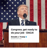 Job, Congress, and Get: Congress, get ready to  do your job - DACA!  Donald J. Trumpo  @realDonaldTrump Congress, get ready to do your job - DACA!