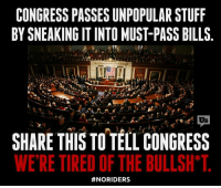 Congress, we demand #NoRiders on this year's budget bill. Every year unpopular provisions are added on to must-pass bills. Enough is enough.: CONGRESS PASSES UNPOPULARSTUFF  BY SNEAKING IT INTO MUSTPASS BILLS  Us  SHARE THIS TO TELLCONGRESS  WE RETIRED OF THE BULLSH  Congress, we demand #NoRiders on this year's budget bill. Every year unpopular provisions are added on to must-pass bills. Enough is enough.