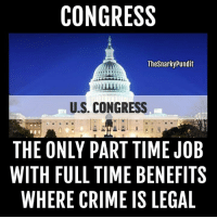 CONGRESS  Thesnarky Pundit  U.S. CONGRESS  THE ONLY PART TIME JOB  WITH FULL TIME BENEFITS  WHERE CRIME IS LEGAL This is what happened to our democracy.  < Snarky Pundit> LIKE and Follow for more!